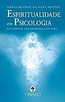 Espiritualidade em Psicologia: Psicossíntese, Uma Psicologia com Alma (Portuguese Edition)