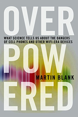 Overpowered: The Dangers of Electromagnetic Radiation (EMF) and What You Can Do about It