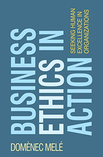 Business Ethics in Action: Seeking Human Excellence in Organizations (0)