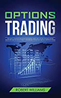 Options Trading: The Most Complete Quickstart Beginners Guide with the Best Trading Secret Strategies and Tactics to Build a Remarkable Passive Income in a Metter of Weeks