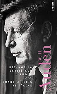 Dis-moi la vérité sur l'amour - Quand j'écris je t'aime par W.H. Auden