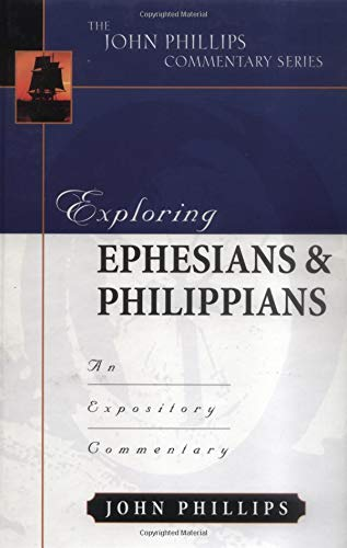 Exploring Ephesians and Philippians (John Phillips Commentary Series)