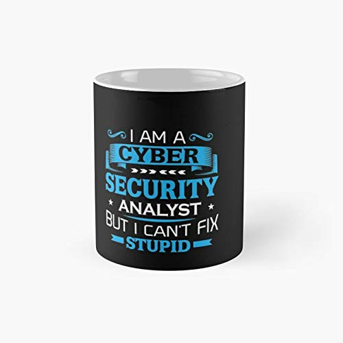 I'm A Cyber Securist Analyst But I Can't Fix Stupid Artificial Intelligence Machine Learning Classic Mug - Unique Gift Ideas For Her From Daughter Or Son Cool Novelty Cups 11 Oz.