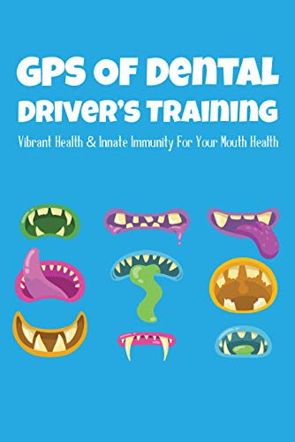 GPS Of Dental Driver's Training: Vibrant Health & Innate Immunity For Your Mouth Health: Mouth Health Problems (English Edition)