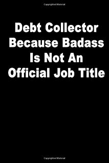 Debt Collector Because Badass Is Not An Official Job Title: Journal Paper Notebook for Friends & Coworkers Funny Note Taking Book