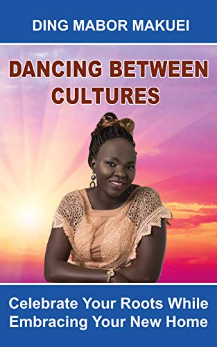 Dancing Between Cultures: Celebrate Your Roots While Embracing Your New Home (English Edition)
