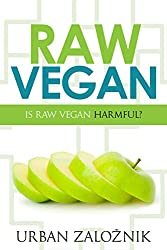 Raw Vegan: Is Raw Vegan Harmful? by Urban Založnik is an admirable effort to introduce to the public what Raw Veganism is and also to show if it's harmful or not.