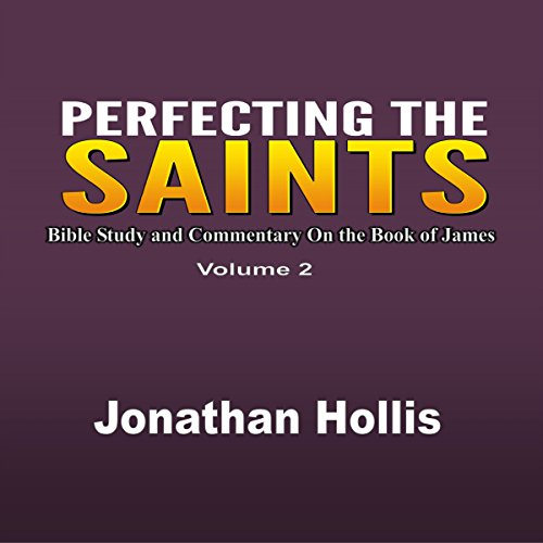 Perfecting the Saints: Bible Study and Commentary on the Book of James cover art