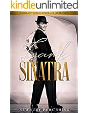 Frank Sinatra: A Biography of Jazz, Women, and Controversy