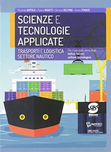 Scienze e tecnologie applicate. Trasporti e logistica settore nautico. Per il secondo anno degli Istituti tecnici settore tecnologico. Con e-book. Con espansione online