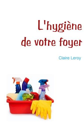 L'hygiène de votre foyer (Les clés du bien-être t. 1) (French Edition)