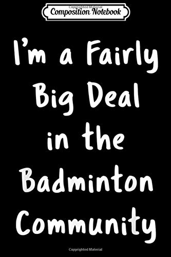 Composition Notebook: Badminton Big Deal Sarcastic Funny Saying Hobby Office Gift  Journal/Notebook Blank Lined Ruled 6x9 100 Pages