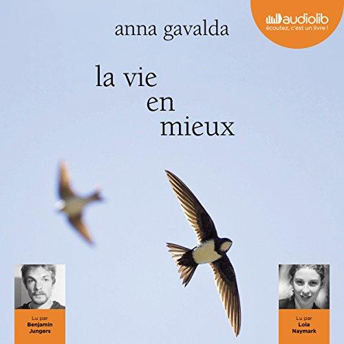La vie en mieux                   De :                                                                                                                                 Anna Gavalda                               Lu par :                                                                                                                                 Lola Naymark,                                                                                        Benjamin Jungers                      Durée : 4 h et 52 min     14 notations     Global 4,1
