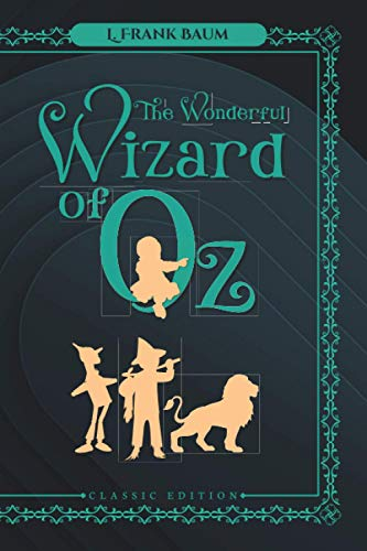 """The Wonderful Wizard of Oz (Classic Edition): Classic Illustrated Edition - Paperback Cover and Matte (Size 6""""x9"""" / 136 page)"""