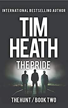 The Pride (The Hunt series Book 2): The Powerful Don't Play Nice by [Tim Heath]