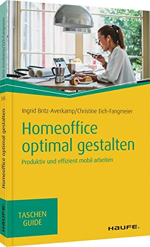 Homeoffice optimal gestalten: Produktiv und effizient mobil arbeiten (Haufe TaschenGuide)