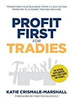 Profit First for Tradies: Transform your business from a cash eating monster to a money making machine