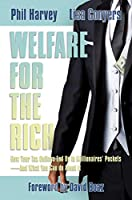 Welfare for the Rich: How Your Tax Dollars End Up in Millionaires' Pockets―And What You Can Do About It