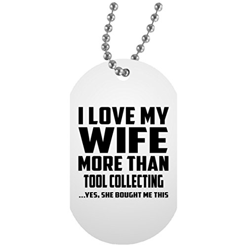 I Love My Wife More Than Tool Collecting - Military Dog Tag Plaque Style Militaire Blanc Chainette En Argent - Cadeau pour Anniversaire de Mariage Noël Thanksgiving