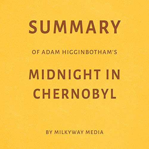 Couverture de Summary of Adam Higginbotham's Midnight in Chernobyl by Milkyway Media