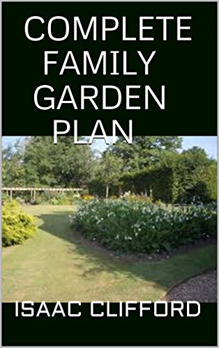 COMPLETE FAMILY GARDEN PLAN : Everything You Need To About Gardening And...