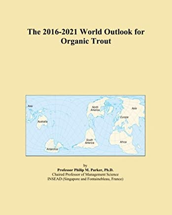 The 2016-2021 World Outlook for Organic Trout