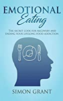 Emotional Eating: The Secret Code for Recovery and Ending Your Lifelong Food Addiction