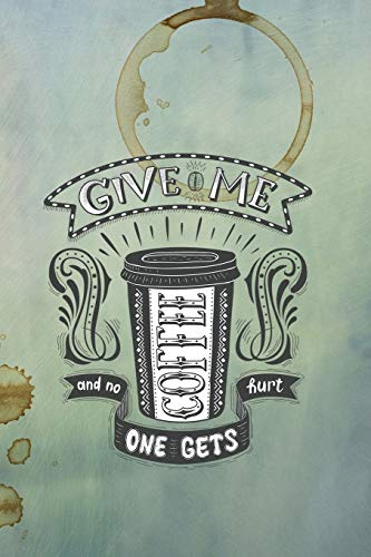 Give Me Coffee and No One Gets Hurt: Celebrate Your Love of Coffee with This Year-Long Weekly Journal