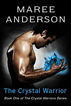 [Maree Anderson]のThe Crystal Warrior: Book One of The Crystal Warriors Series (English Edition)