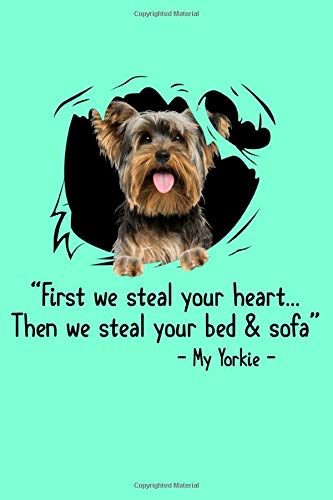 'First We Steal Your Heart… Then We Steal Your Bed & Sofa' My Yorkie: Notebook Planner - 6x9 inch Daily Planner Journal, To Do List Notebook, Daily Organizer, 184 Pages