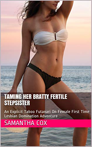 Taming Her Bratty Fertile Stepsister: An Explicit Taboo Futanari On Female First Time Lesbian Domination Adventure