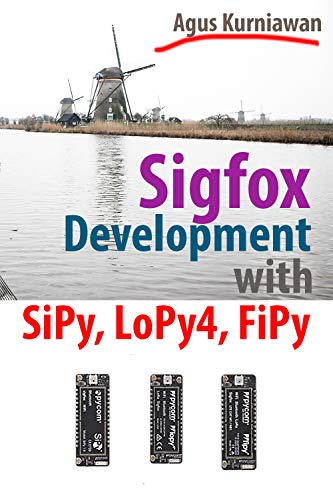 Sigfox Development with SiPy, LoPy4, FiPy (English Edition)