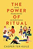 The Power of Ritual: Turning Everyday Activities into Soulful Practices (English Edition)