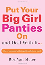 Put Your Big Girl Panties On and Deal with It