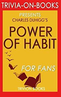 Trivia: The Power of Habit: Why We Do What We Do in Life and Business by Charles Duhigg (Trivia-on-Books)