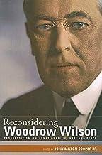 Reconsidering Woodrow Wilson: Progressivism, Internationalism, War, and Peace