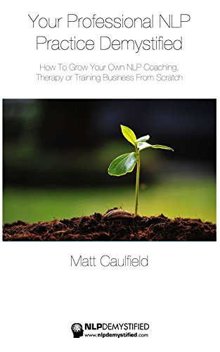 Your Professional NLP Practice Demystified: How To Grow Your Own NLP Coaching, Therapy or Training Business (English Edition)
