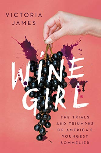 Compare Textbook Prices for Wine Girl: The Trials and Triumphs of America's Youngest Sommelier Reprint Edition ISBN 9780062961686 by James, Victoria