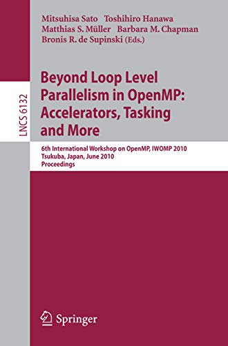 Beyond Loop Level Parallelism in OpenMP: Accelerators, Tasking and More (Lecture Notes in Computer Science (6132), Band 6132)