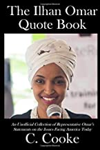 The Ilhan Omar Quote Book: An Unofficial Collection of Representative Omar's Statements on the Issues Facing America Today
