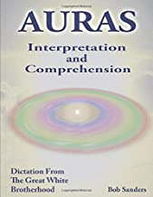 AURA's: Interpretation & Comprehension (TEACHINGS FROM THE GREAT WHITE BROTHERHOOD)