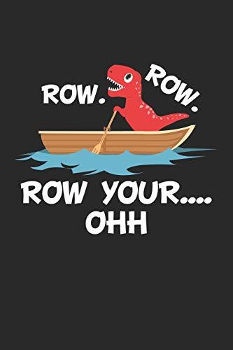 Row. Row. Row your…. OHH: Rudern Sie Ihr Boot Oh Lustig T-Rex Dinosaurier Notizbuch liniert 120 Seiten für Notizen Zeichnungen Formeln Organizer Tagebuch