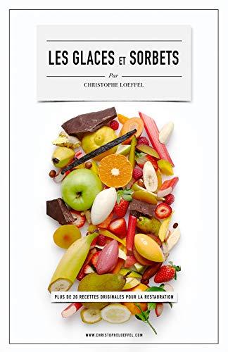 Les Glaces et Sorbets pour Pacojet: Plus de 20 Recettes Secrètes d'un Chef étoilé spécialement élaboré pour le PacoJet (French Edition)
