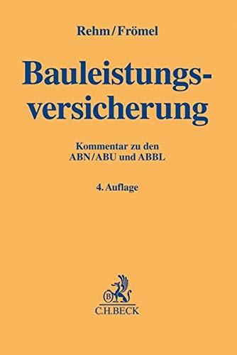 Bauleistungsversicherung: Kommentar zu den ABBL, ABN und ABU mit Klauseln (Gelbe Erläuterungsbücher)