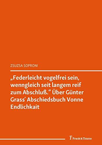 """""""Federleicht vogelfrei sein, wenngleich seit langem reif zum Abschluß."""" Über Günter Grass' Abschiedsbuch Vonne Endlichkait: (Verschränkte Kulturen) (Literaturwissenschaft 71)"""