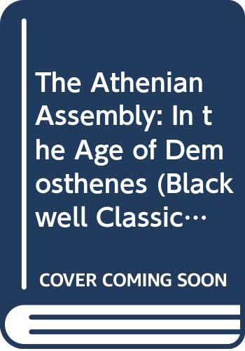 The Athenian Assembly: In the Age of Demosthenes (Blackwell Classical Studies)