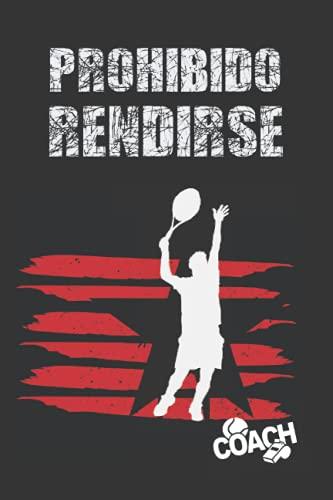 PROHIBIDO RENDIRSE: CUADERNO DE TENIS | LLEVA UN REGISTRO DETALLADO DE ENTRENAMIENTOS Y LOS PARTIDOS (RESULTADOS, TÁCTICAS...) | INCLUYE CALENDARIO ... | REGALO IDEAL PARA ENTRENADORES O JUGADORES.