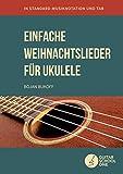 Einfache Weihnachtslieder für Ukulele: 30 beliebte Weihnachtsmelodien in Standard-Musiknotation, TAB und Akkorden (German Edition)