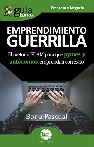 GuíaBurros Emprendimiento Guerrilla: El método EDAM para que pymes y