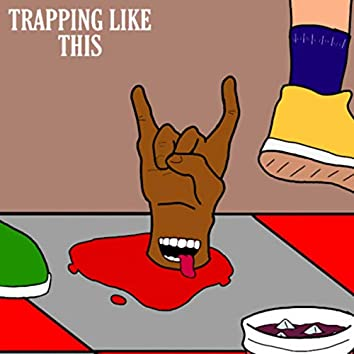 TRAPPING LIKE THIS